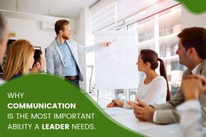 Why Communication is the Most Important Ability a Leader Needs