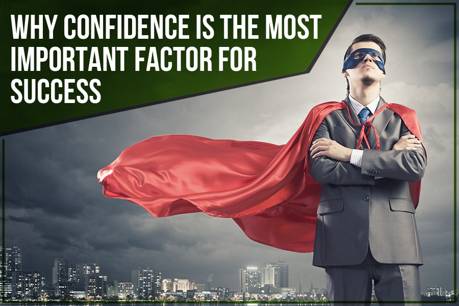Why Confidence Is The Most Important Factor For Success