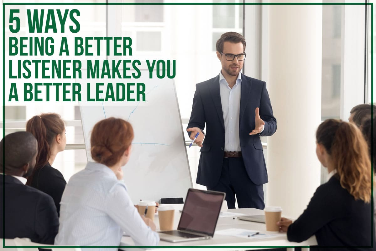 5 Ways Being A Better Listener Makes You A Better Leader