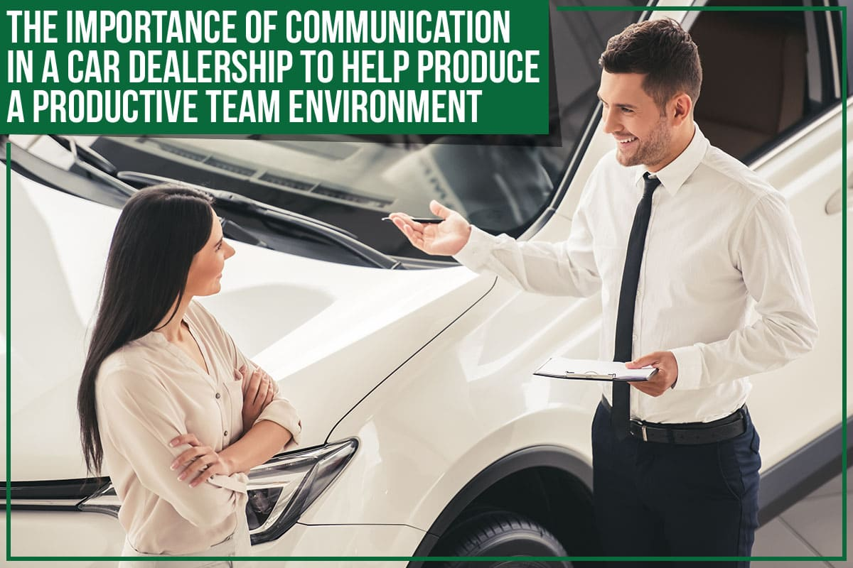 The Importance Of Communication In A Car Dealership To Help Produce A Productive Team Environment