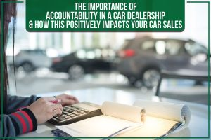 The Importance Of Accountability In A Car Dealership & How This Positively Impacts Your Car Sales - Professional Success South