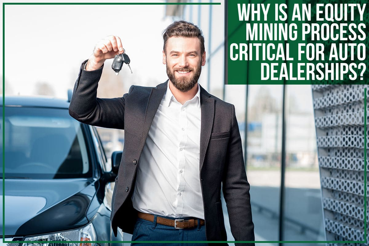 Why Is An Equity Mining Process Critical For Auto Dealerships?