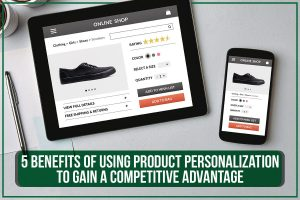 5 Benefits Of Using Product Personalization To Gain A Competitive Advantage - Professional Success South