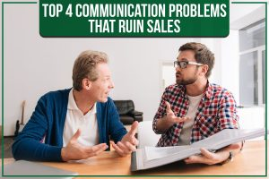 Top 4 Communication Problems That Ruin Sales