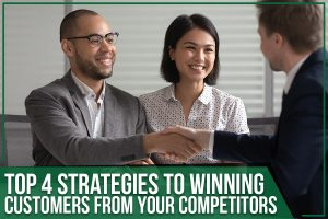 Top 4 Strategies To Winning Customers From Your Competitors